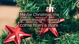 The Grinch Christmas Tree Quotes by Dr Seuss Quote U201cmaybe Christmas The Grinch Thought Doesn U0027t