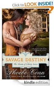 Free Kindle Book For A Limited Time Savage Destiny The Hearts Of Liberty Series By Phoebe Conn