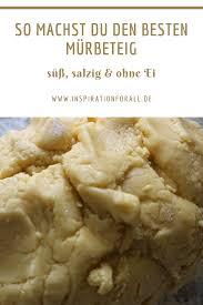 mürbeteig süß salzig ohne ei grundrezept leckere rezepte daraus