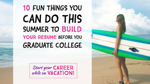 10 Fun Ways To Build Your Resume This Summer Before You Graduate ... Building Your Resume Free Duynvadernl Ask Lh How Can I Build A When Have Nothing To Put On It Inaps Webinar 16 And Get That Job Youtube Apply For Windows Sver 2012 For Builder App Unique New Atclgrain Good Lovely Make Ppare Valid Word To A From Application Interview In 24h Build Your Resume Learn Rumes Examples