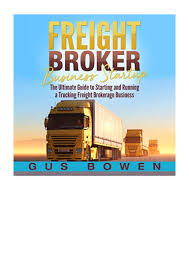 100 Truck Brokerage Freight Broker Business Startup PDF Gus Bowen The Ultimate Guide To