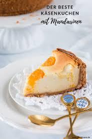 der beste käsekuchen mit mandarinen das rezept zum selber