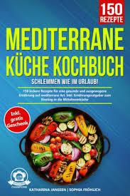 mediterrane küche kochbuch schlemmen wie im urlaub 150