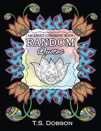 Random Quotes An Adult Coloring Book By T S Dobson
