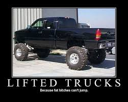 Lifted Trucks Because Fat Bitches Cant Jumpno Jump No Ride