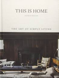 100 Simple Living Homes This Is Home The Art Of Amazoncouk
