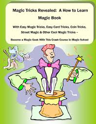 Magic Tricks Revealed A How To Learn Book With Easy
