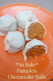 Best Pumpkin Desserts Nyc by No Bake Pumpkin Cheesecake Balls 2 Yummy Desserts Pinterest