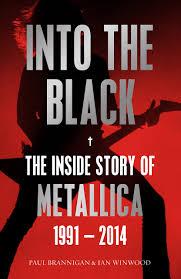 Into The Black Inside Story Of Metallica 1991 2014 Birth School Death Amazoncouk Ian Winwood Paul Brannigan 9780571295760 Books