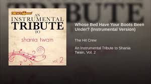 Whose Bed Shania Twain by Whose Bed Have Your Boots Been Under Instrumental Version Youtube