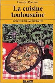 cuisine toulousaine cuisine toulousaine francine claustres 9782879011448 amazon com