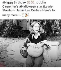 Halloween Jamie Lee Curtis Age by 25 Best Memes About Jamie Lee Curtis Jamie Lee Curtis Memes