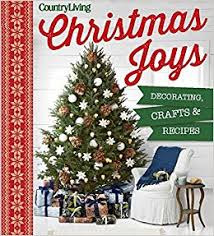 Christmas Tree Amazonca by Country Living Christmas Joys Decorating Crafts Recipes