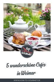 5 wunderschöne cafés in weimar how to gourmet weimar