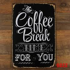 The Coffee Break Time For Youvintage Metal Signs Retro Tin Sign Wall Decoration