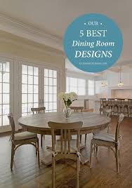 Our 5 Best Dining Room Designs Oceanbludesigns