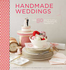 Cake Decorating Books Barnes And Noble by Handmade Weddings Fantastic New Book Diy Project U2013 Design Sponge