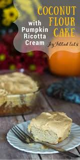 coconut flour cake w pumpkin ricotta low carb thm s