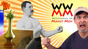 WOODWORKING FOR MANLY MEN