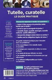 bureau du curateur amazon fr tutelle curatelle le guide pratique 2015 emmanuèle