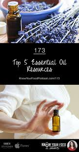 6th Edition Essential Oils Desk Reference Online by Top 5 Essential Oil Resources Know Your Food Podcast