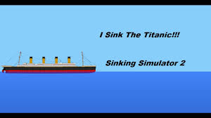 i sink the titanic sinking simulator 2 1 youtube