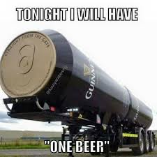 Tonight I Will Have One Beer - Meme Today Top 24 Funny Jokes Lol Mania Club Tonight I Will Have One Beer Me Pickup Truck Jokes Pictures Heres What A Lesbian Shouldnt Bring On First Date A Uhaul Ford Fired But Really V Engines Are Crazy Compact Funny Vs Chevy Cars Haha Drivers Dodge All The Way Trucks 3 Pinterest Lovely Gmc 7th And Pattison Film Review The Ice Cream 2017 Hnn 1954 Job Rated Hot Rod Network Anthony Weiner Best Twitter Photo Scandal 22 Of Worst Lorry Driver Ever Return Loads