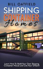 100 How To Build A House With Shipping Containers Container Homes Learn Your Own Container And Live Your Dream Ebook By Bill Oatfield Rakuten Kobo