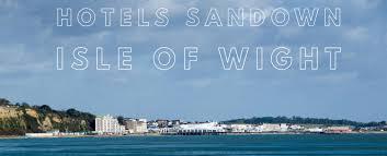 100 John Lewis Hotels Sandown Isle Of Wight Isleofwightcom