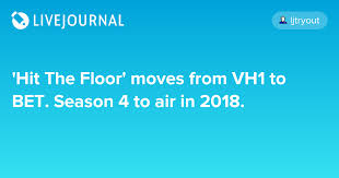 Vh1 Hit The Floor Casting Call by Hit The Floor U0027 Moves From Vh1 To Bet Season 4 To Air In 2018