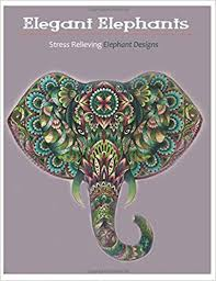 Amazon Elegant Elephants A Stress Relieving Adult Coloring Books Elephant Book For Adults 9781517519520