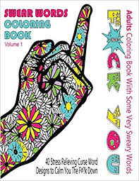 Amazon Swear Word Coloring Book Adults With Some Very Sweary Words 41 Stress Relieving Curse Designs To Calm You The Fk Down