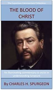 Spurgeons Teaching On The Blood Of Christ Expansive Commentary Collection By Spurgeon