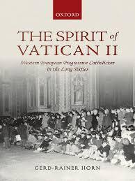 Gerd Rainer Horn The Spirit Of Vatican II Western European Progressive Catholicism In Long Sixtiespdf