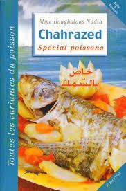 cuisine de chahrazed chahrazed spécial recette de poissons mme boughalous nadi livre