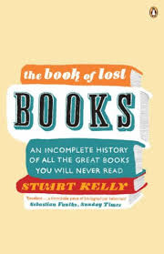 The Book Of Lost Books An Incomplete History All Great Youll Never Read By Stuart Kelly
