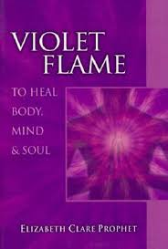 Violet Flame To Heal Body Mind Soul By Elizabeth Clare Prophet