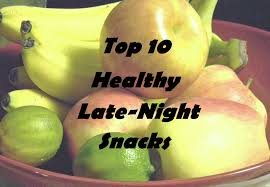 top 10 healthy late night snacks pretty hungry