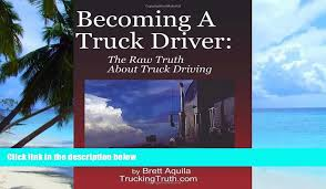 100 Truth About Trucking Best Price Becoming A Truck Driver The Raw Truck