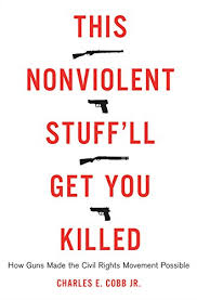This Nonviolent Stuffll Get You Killed How Guns Made The Civil Rights Movement