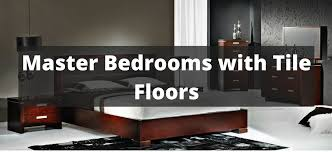 40 Master Bedroom With Tile Floors For 2018
