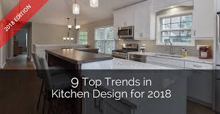 9 Top Trends In Kitchen Design For 2018