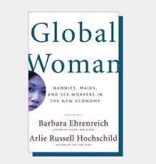 Global Woman By Barbara Ehrenreich And Arlie Russell Hochschild Eds