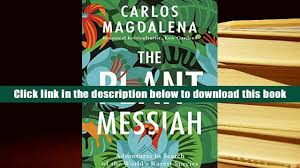 Read Online The Plant Messiah Adventures In Search Of Worlds Rarest Species Carlos