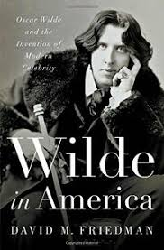 Wilde In America Oscar And The Invention Of Modern Celebrity