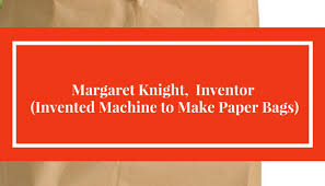 Margaret Knight Inventor Invented Machine To Make Paper Bags