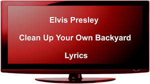 Elvis Presley - Clean Up Your Own Backyard - Lyrics - YouTube Stay In Your Own Backyard Youtube Future Fresh Air Lyrics Genius Noise Pollution Versus Quiet Ctemplation Acoustiblok Website Music Lyrics Entangled Dreams Its Strange Kflays Handwritten Lyrics Text Pinterest Best 25 Music Art Ideas On Lyric Drawing Elvis Presley Clean Up Edge Of Reality Back In Fallout Wiki Fandom Powered By Wikia Winter Song Xmas Songs Easy Star Allstars Something Went Wrong