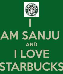 I AM SANJU AND LOVE STARBUCKS