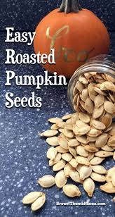 Are Pepitas Pumpkin Seeds Good For You by Easy Roasted Pumpkin Seeds Brown Thumb Mama