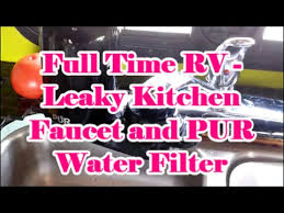 Pur Faucet Adapter Leaking by Full Time Rv Leaky Kitchen Faucet Repair And Pur Water Filter